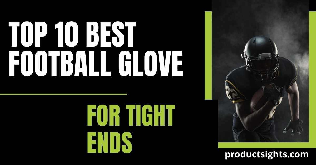 top 10 best football glove for tight ends